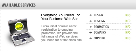 Everything You Need For Your Business Web Site - From Initial Domain Name Registration To Ongoing Promotion, We Provide The Full Range Of Web Services You Need For A First-Class Site.